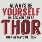 Be Yourself, unless you can be THOR! by TheMoultonator