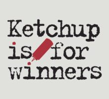Ketchup Is For Winners by e2productions