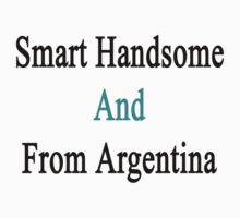 Smart Handsome And From Argentina  by supernova23