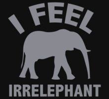 I Feel Irrelephant by BrightDesign