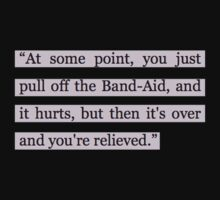 """At some point, you just pull off the Band-Aid, and it hurts, but then it's over and you're relieved."" by Connie Yu"