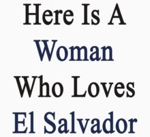 Here Is A Woman Who Loves El Salvador  by supernova23