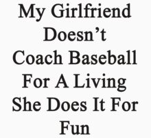 My Girlfriend Doesn't Coach Baseball For A Living She Does It For Fun  by supernova23