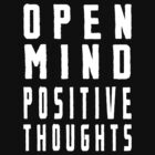 Open Mind Positive Thoughts by lonelycreations