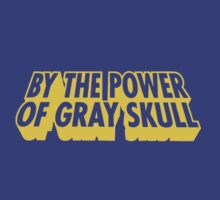 By The Power of Gray Skull by trinityery