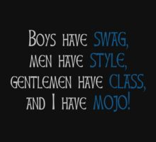 Boys have swag, men have style, gentlemen have class, and I have mojo by SlubberBub