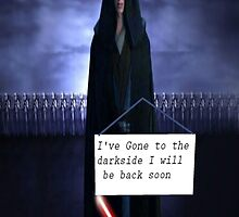 I've gone to the darkside I'll be back soon by LokiLaufeysen