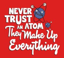 Never trust an atom Kids Clothes