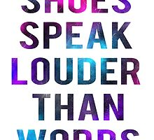 Shoes Speak Louder Than Words by FirstKingTipToe