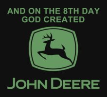 And On The 8th Day God Created John Deere by MaxFantasy