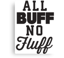 All Buff No Fluff Canvas Print
