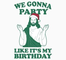 We Gonna Party Like Its My Birthday -Jesus by Look Human