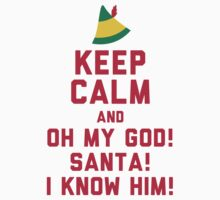 Keep Calm And OH MY GOD SANTA by Look Human