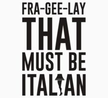 Fragile That Must Be Italian by Look Human