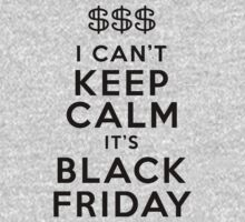 I Cant Keep Calm Its Black Friday by Look Human