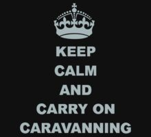 Keep Calm And Carry On Caravanning by JerseyLuke