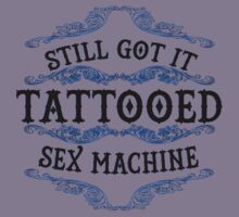 still got it tattooed sex machine by colioni