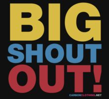 Big Shout Out! by CarbonClothing