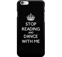 Stop Read and dance with me (white) iPhone Case/Skin