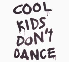 Cool Kids Dont Dance by smentcreations