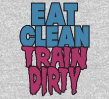 Eat Clean Train Dirty by Fitspire Apparel