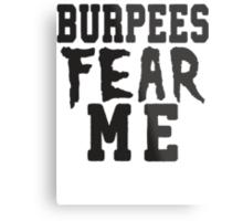 Burpees Fear Me Metal Print
