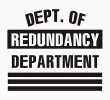 Dept of Redundancy department by porsandi