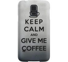 Keep Calm And Give Me Coffee Samsung Galaxy Case/Skin