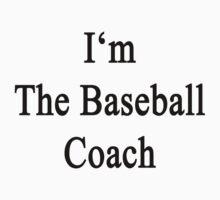 I'm The Baseball Coach  by supernova23