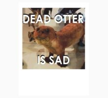 Dead Otter Is Sad by weirdtshirts