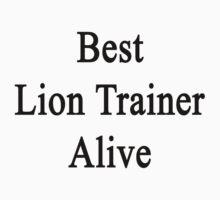 Best Lion Trainer Alive  by supernova23