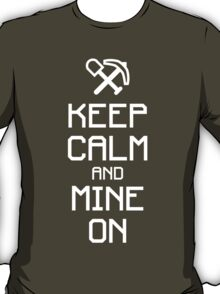 Keep calm and mine on (white) T-Shirt