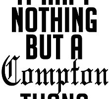 It ain't nothing but a compton thang by lucylewinski