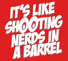 It's like shooting nerds in a barrel by e2productions