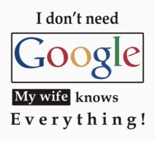 I don't need google my wife knows everything! by omadesign
