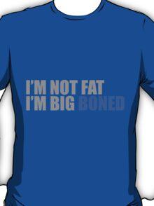 I'm Not Fat I'm Big Boned T-Shirt