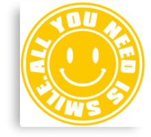 ALL YOU NEED IS SMILE. Canvas Print