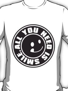 ALL YOU NEED IS SMILE. T-Shirt