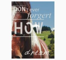 Don'tEverForgetHowToDream - Horse Tee by haewee