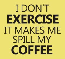 I don't exercise. It makes my coffee spill Kids Clothes