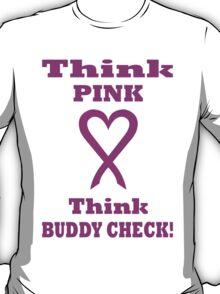 Think Pink LOVE Think BUDDY CHECK. PK03. T-Shirt