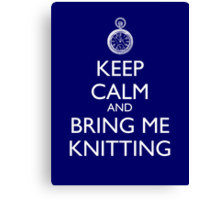 Keep Calm And Bring Me Knitting Canvas Print