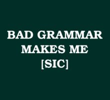 Bad Grammar Makes Me [SIC] by TeesBox