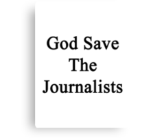 God Save The Journalists Canvas Print
