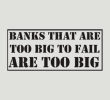 BANKS THAT ARE TOO BIG TO FAIL ARE TOO BIG by Bundjum
