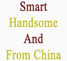 Smart Handsome And From China  by supernova23