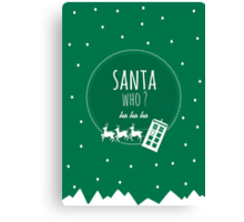 Santa Who ? Canvas Print