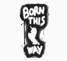 Born This Way Shirt by Joe Bolingbroke