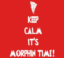 Keep Calm It's Morphin Time!!! by Joe Bolingbroke