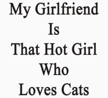 My Girlfriend Is That Hot Girl Who Loves Cats  by supernova23